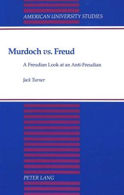 Murdoch vs. Freud: A Freudian Look at an Anti-Freudian