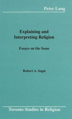 Explaining and Interpreting Religion: Essays on the Issue