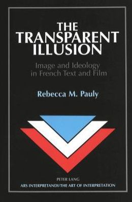 Transparent Illusion: Image and Ideology in French Text and Film