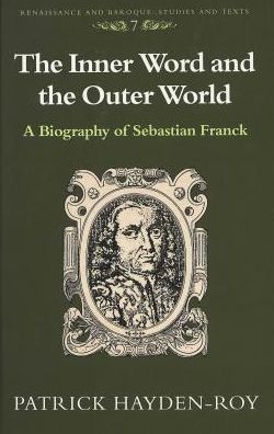 Inner Word and the Outer World: A Biography of Sebastian Franck