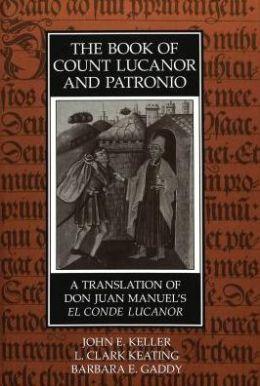 The Book of El Conde Lucanor and Patronio: A Translation of Don Juan Maunuel's El Conde Lucanor