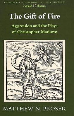 Gift of Fire; Aggression and the Plays of Christopher Marlowe