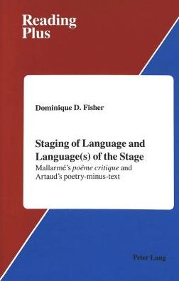 Staging of Language and Language(S) of the Stage: Mallarme's poeme critique and Artaud's Poetry-minus-text