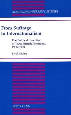 From Suffrage to Internationalism: The Political Evolution of Three British Feminists, 1908-1939