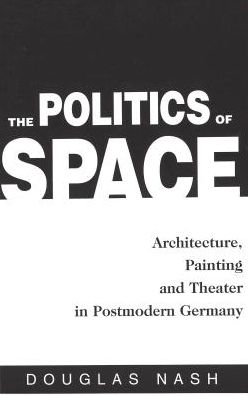 The Politics of Space: Architecture, Painting and Theater in Postmodern Germany