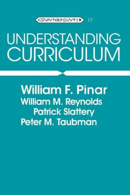 Understanding Curriculum: An Introduction to the Study of Historical and Contemporary Curriculum DisCourses