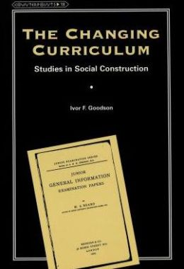 The Changing Curriculum: Studies in Social Construction