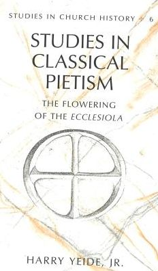 Studies in Classical Pietism: The Flowering of the Ecclesiola (Studies in Church History #6)