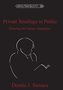 Private Readings in Public; Schooling the Literary Imagination