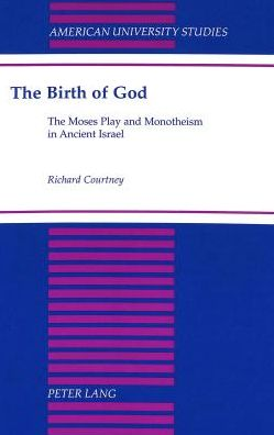 Birth of God: The Moses Play and Monotheism in Ancient Israel