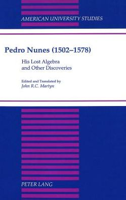 Pedro Nunes, 1502-1578: His Lost Algebra and Other Discoveries