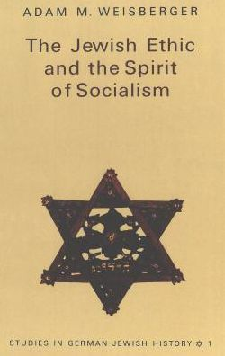 The Jewish Ethic and the Spirit of Socialism