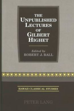 The Unpublished Lectures of Gilbert Highet