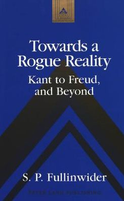 Towards a Rogue Reality: Kant to Freud, and Beyond
