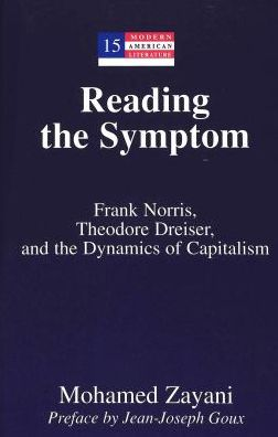 Reading the Symptom: Frank Norris, Theodore Dreiser, and the Dynamics of Capitalism