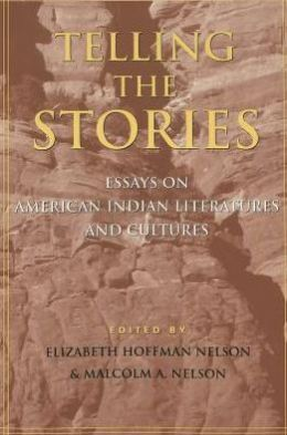Telling the Stories: Essays on American Indian Literatures and Cultures