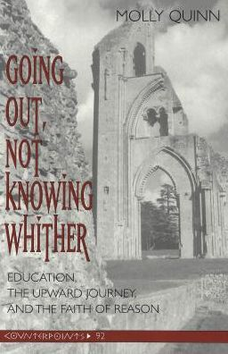 Going out, Not Knowing Whither: Education, the Upward Journey and the Faith of Reason