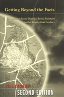 Getting Beyond the Facts: Teaching Social Studies in the Twenty-First Century
