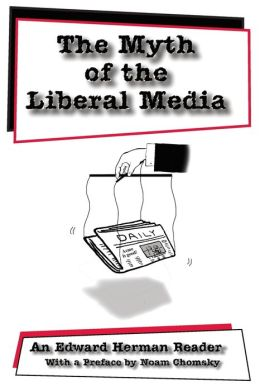 The Myth of the Liberal Media: An Edward Herman Reader