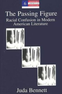 The Passing Figure: Racial Confusion in Modern American Literature
