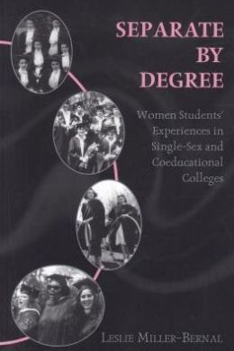 Separate by Degree: Women Students' Experiences in Single-Sex and Coeducational Colleges