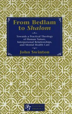 From Bedlam to Shalom : Towards a Practical Theology of Human Nature, Interpersonal Relationships, and Mental Health Care