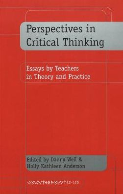 Perspectives in Critical Thinking: Essays by Teachers in Theory and Practice