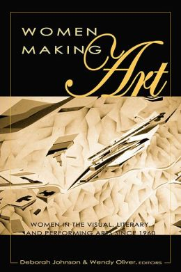 Women Making Art: Women in the Visual, Literary and Performing Arts since 1960