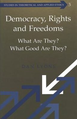 Democracy, Rights and Freedoms: What Are They? What Good Are They?