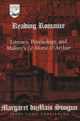 Reading Romance: Literacy, Psychology, and Malory's Morte D'Arthur