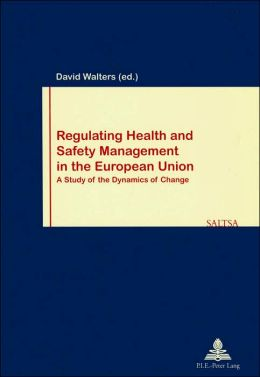 Regulating Health and Safety Management in the European Union: A Study of the Dynamics of Change (Work & Society Series #35)