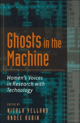 Ghosts in the Machine: Women's Voices in Research with Technology (Eruptions: New Thinking across the Disciplines Series)