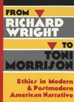 From Richard Wright to Toni Morrison: Ethics in Modern and Postmodern American Narrative