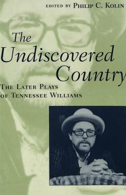 Undiscovered Country: The Later Plays of Tennessee Williams