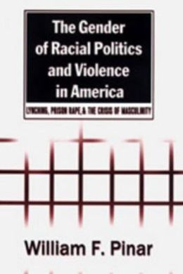 Gender of Racial Politics and Violence in America: Lynching,Prison Rape,and the Crisis of Masculinity
