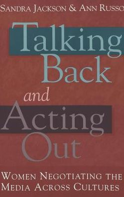 Talking Back and Acting out: Women Negotiating the Media across Culture
