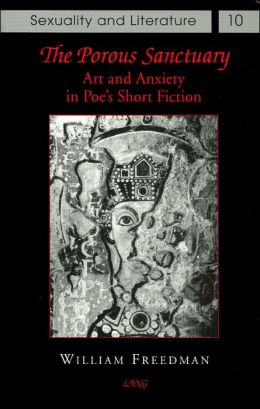 The Porous Sanctuary: Art and Anxiety in Poe's Short Fiction (Sexuality and Literature Series)