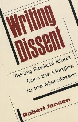 Writing Dissent : Taking Radical Ideas from the Margins to the Mainstream