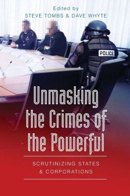 Unmasking the Crimes of the Powerful: Scrutinizing States and Corporations