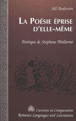La Poesie Eprise d'Elle-Meme: Poetique de Stephane Mallarme