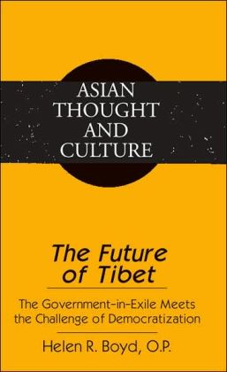 The Future of Tibet: The Government-in-exile Meets the Challenge of Democratization (Asian Thought and Culture Series)