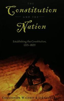 Constitution and the Nation: Establishing the Constitution, 1215-1829