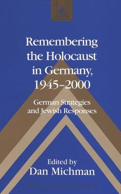 Remembering the Holocaust in Germany, 1945-2000: German Strategies and Jewish Responses