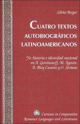 Cuatro textos autobiograficos latinoamericanos: Yo, historia e identidad nacional en A. Gerchunoff, M. Agosin, A. Bioy Casares y O. Soriano (Currents in Comparative Romance Languages and Literatures Series)