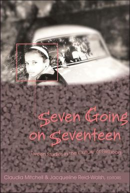 Seven Going on Seventeen: Tween Studies in the Culture of Girlhood