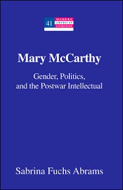 Mary McCarthy: Gender, Politics, and the Postwar Intellectual (Modern American Literature Series)