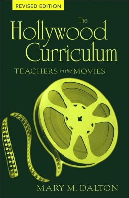 The Hollywood Curriculum: Teachers in the Movies (Counterpoints: Studies in the Postmodern Theory of Education Series Vol. 256)