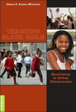 Teaching Black Girls: Resiliency in Urban Classrooms