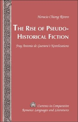The Rise of Pseudo-Historical Fiction: Fray Antonio de Guevara's Novelizations