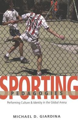 Sporting Pedagogies: Performing Culture and Identity in the Global Arena